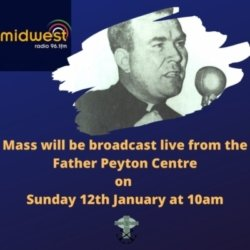 Mass will be broadcast live from the Father Peyton Centre on Sunday 12th January at on Midwest Radio's Religious Services Programme from 10:00am.