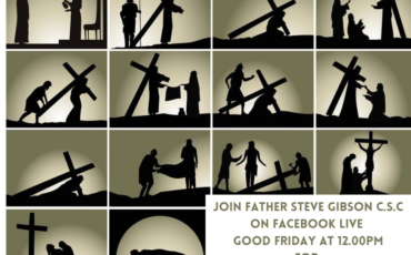 Join Father Steve Gibson C.S.C on Good Friday at noon for the Stations of the Cross.